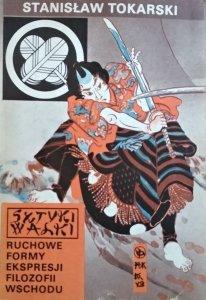 Stanisław Tokarski • Sztuki walki. Ruchowe formy ekspresji filozofii Wschodu