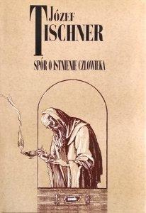Józef Tischner • Spór o istnienie człowieka