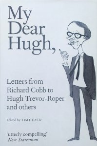 My Dear Hugh, Letters from Richard Cobb to Hugh Trevor-Roper and other