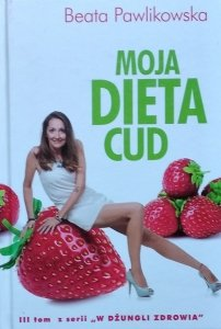 Beata Pawlikowska • Moja dieta cud