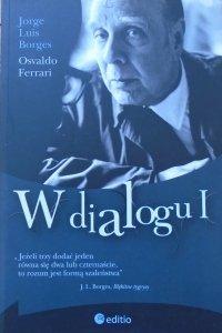 Jorge Luis Borges, Osvaldo Ferrari • W dialogu I