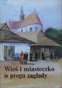 Wieś i miasteczko u progu zagłady • Materiały konferencji naukowej, Wojnowice 1988