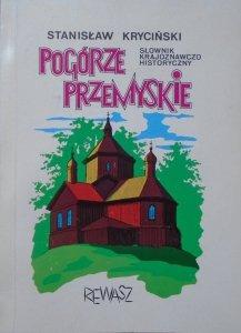 Stanisław Kryciński • Pogórze Przemyskie. Słownik krajoznawczo historyczny