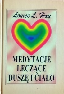 Louise L. Hay • Medytacje leczące dusze i ciało