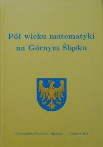 red. Krystyna Skórnik • Pół wieku matematyki na Górnym Śląsku