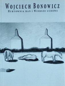 Wojciech Bonowicz • Hurtownia ran i Wiersze ludowe