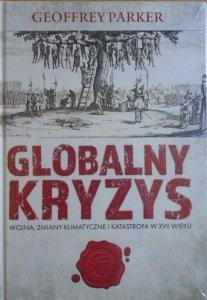 Geoffrey Parker • Globalny kryzys. Wojna, zmiany klimatyczne i katastrofa w XVII wieku