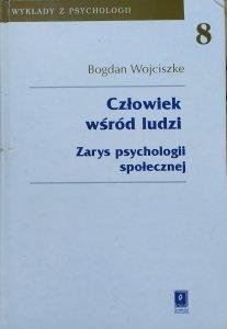 Bogdan Wojciszke • Człowiek wśród ludzi. Zarys psychologii społecznej
