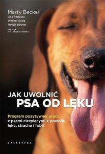 Marty Becker • Jak uwolnić psa od lęku. Program pozytywnej pracy