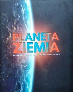 Planeta Ziemia • Wszechstronne kompendium wiedzy o kosmosie i naszej planecie
