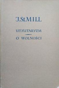 John Stuart Mill • Utylitaryzm. O wolności