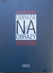 Rafał Drozdowski • Obraza na obrazy. Strategie społecznego oporu wobec obrazów dominujących