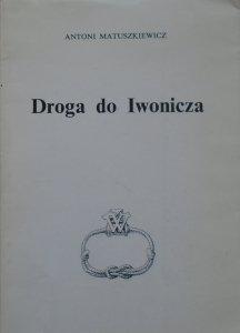Antoni Matuszkiewicz • Droga do Iwonicza [dedykacja autorska]