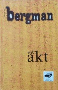 Ingmar Bergman • Piąty akt