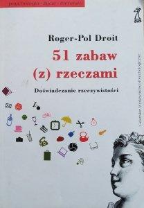 Roger-Pol Droit • 51 zabaw z rzeczami. Doświadczanie rzeczywistości