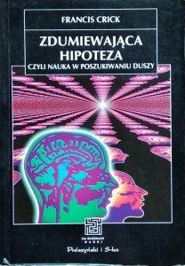 Francis Crick • Zdumiewająca hipoteza, czyli nauka w poszukiwaniu duszy