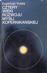 Eugeniusz Rybka • Cztery wieki rozwoju myśli kopernikańskiej