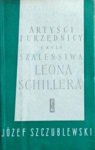 Józef Szczublewski • Artyści i urzędnicy czyli szaleństwa Leona Schillera