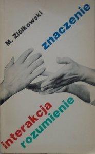 Marek Ziółkowski • Znaczenie, interakcja, rozumienie. Studium z symbolicznego interakcjonizmu i socjologii fenomenologicznej jako wersji socjologii humanistycznej