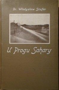 Dr. Władysław Szafer • U progu Sahary. Wrażenia z wycieczki do Tunisu odbytej na wiosnę 1924-go roku
