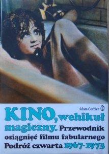 Adam Garbicz • Kino, wehikuł magiczny. Podróż czwarta 1967-1973