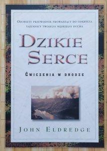 John Eldredge • Dzikie serce. Ćwiczenia w drodze