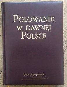 red. Piotr Skoczek • Polowanie w dawnej Polsce