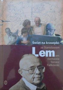 Ze Stanisławem Lemem rozmawia Tomasz Fiałkowski • Świat na krawędzi
