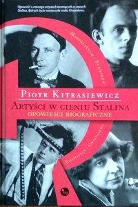 Piotr Kitrasiewicz • Artyści w cieniu Stalina. Opowieści biograficzne
