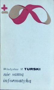 Władysław M. Turski • Nie samą informatyką
