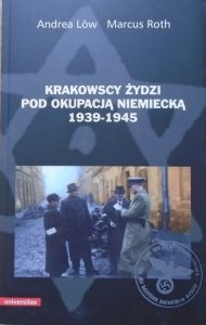 Andrea Low, Marcus Roth • Krakowscy Żydzi pod okupacją niemiecką 1939-1945