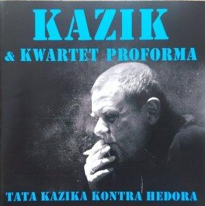 Kazik & Kwartet Proforma • Tata Kazika kontra Hedora • CD