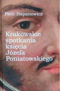Piotr Hapanowicz • Krakowskie spotkania księcia Józefa Poniatowskiego