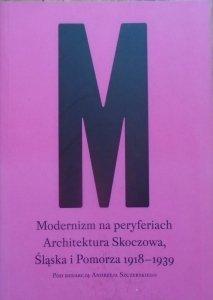 red. Andrzej Szczerski • Modernizm na peryferiach. Architektura Skoczowa, Śląska i Pomorza 1918-1939