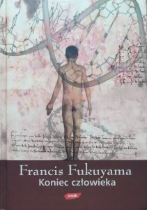 Francis Fukuyama • Koniec człowieka