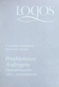 Kazimierz Imieliński i Stanisław Dulko • Przekleństwo androgyne. Transseksualizm: mity i rzeczywistość