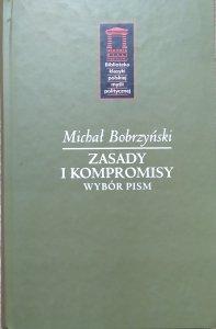 Michał Bobrzyński • Zasady i kompromisy. Wybór pism
