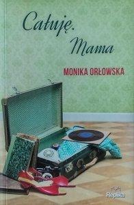 Monika Orłowska • Całuję. Mama