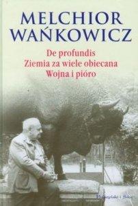 Melchior Wańkowicz • De profundis. Ziemia za wiele obiecana. Wojna i pióro