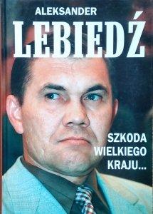 Aleksander Lebiedź • Szkoda wielkiego kraju