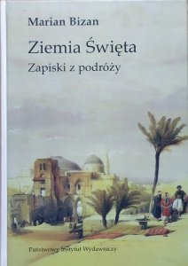 Marian Bizan • Ziemia Święta. Zapiski z podróży 1988-1998