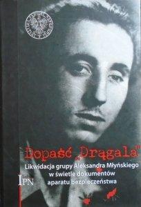 Dopaść 'Drągala' • Likwidacja grupy Aleksandra Młyńskiego w świetle dokumentów aparatu bezpieczeństwa