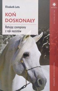 Elizabeth Letts • Koń doskonały. Ratując czempiony z rąk nazistów