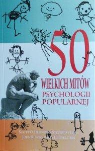 Scott O. Lilienfeld • 50 wielkich mitów psychologii popularnej