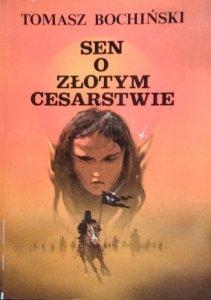 Tomasz Bochiński • Sen o złotym cesarstwie