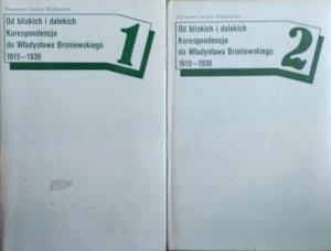 Od bliskich i dalekich • Korespondencja do Władysława Broniewskiego 1915-1939
