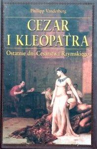 Philipp Vandenberg • Cezar i Kleopatra. Ostatnie dni Cesarstwa Rzymskiego