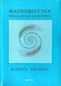 Elżbieta Zielińska • Makrobiotyka. Twoja droga do zdrowia