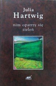 Julia Hartwig • Nim opatrzy się zieleń. Wybór wierszy