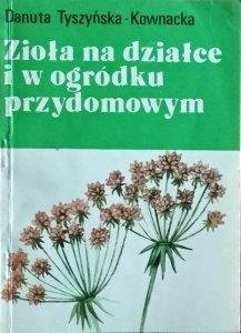 Danuta Tyszyńska-Kownacka • Zioła na działce i w ogródku przydomowym